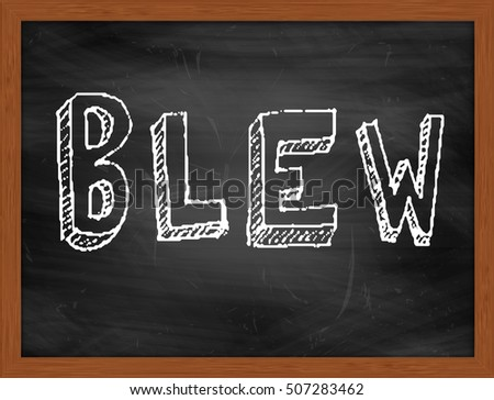 BLEW hand writing chalk text on black chalkboard