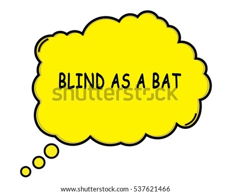 BLIND AS A BAT speech thought bubble cloud text yellow.