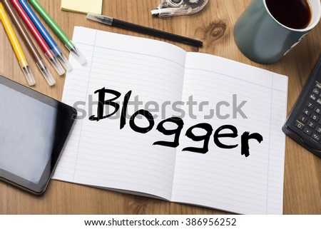Blogger - Note Pad With Text On Wooden Table - with office  tools