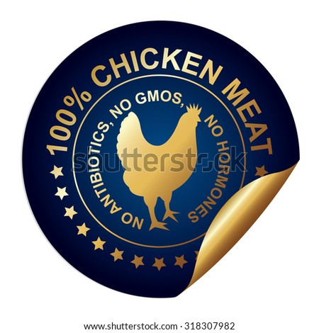 Blue Metallic High Quality 100 Percent Chicken Meat No Antibiotics, No Gmos, No Hormones Infographics Peeling Sticker, Label, Icon, Sign or Badge Isolated on White Background