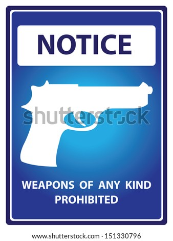 Blue Notice Plate For Safety Present By Weapons  Of  Any  Kind Prohibited With Gun Sign Isolated on White Background  - stock photo