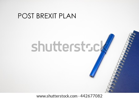 Brexit Concept - Post Brexit Plan word with notebook and pen isolated on white background