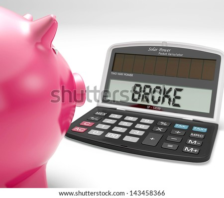 Broke Calculator Showing Financial Problem And Poverty