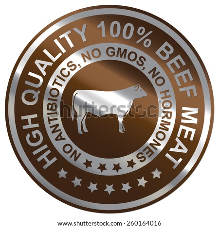 Brown Metallic Circle High Quality 100% Beef Meat No Antibiotics, No GMOs, No Hormones  Icon, Sticker, Banner, Tag, Sign or Label Isolated on White Background - stock photo
