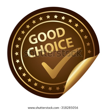 Brown Metallic Good Choice Infographics Peeling Sticker, Label, Icon, Sign or Badge Isolated on White Background