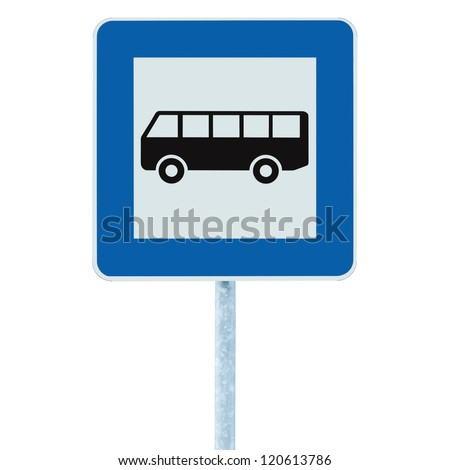 Bus Stop Sign on post pole, traffic road roadsign, blue isolated roadside signage - stock photo