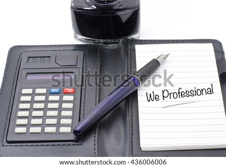 "Business and financial concept with word ""WE PROFESSIONAL "" . bottle of blue ink, pen ,calculator and notepad combo isolated on white background - stock photo"