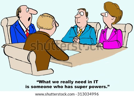 "Business and technology cartoon showing businesspeople at meeting table and boss saying, ""What we really need in IT is someone who has super powers."" - stock photo"