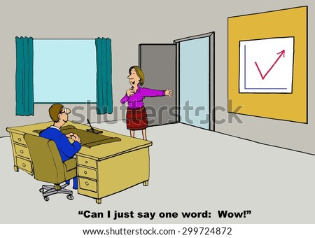 Business cartoon of businessman in his office, chart showing declining then increasing sales, and businesswoman who is saying, 'can I just say one work: Wow!'. - stock photo