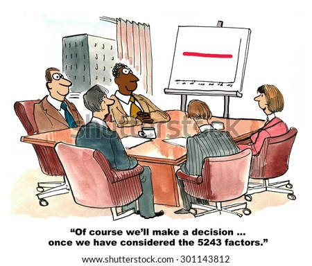 Business cartoon showing a meeting, a chart with flat sales, and businessperson saying, 'of course we'll make a decision... once we have considered the 5243 factors'.