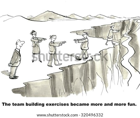 Business cartoon showing businesspeople blindfolded and walking on a cliff edge, 'The team building exercises became more and more fun'.