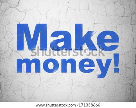 Business concept: Blue Make Money! on textured concrete wall background, 3d render
