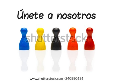 Business concept join our team with marker text in Spanish. Ã?nete a nosotros. Several colored pawn figures isolated on white background. - stock photo