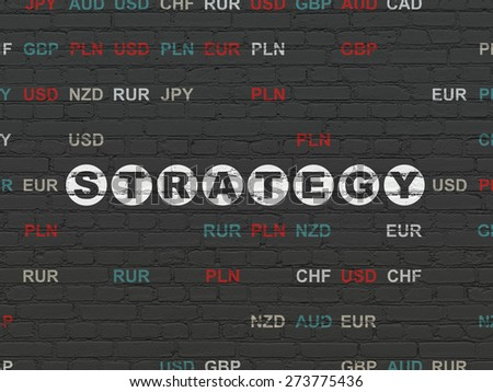 Business concept: Painted white text Strategy on Black Brick wall background with Currency, 3d render