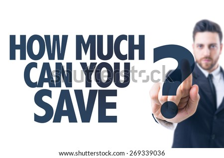 Business man pointing the text: How Much Can You Save? - stock photo