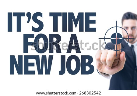 Business man pointing the text: Its Time For a New Job - stock photo