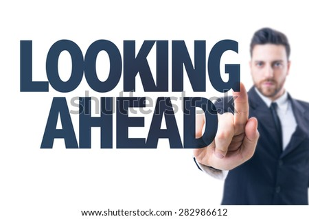 Business man pointing the text: Looking Ahead - stock photo