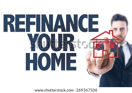 Business man pointing the text: Refinance Your Home - stock photo