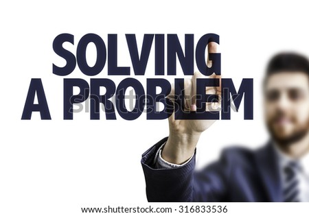 Business man pointing the text: Solving a Problem - stock photo
