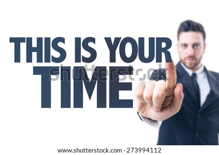 Business man pointing the text: This is Your Time - stock photo