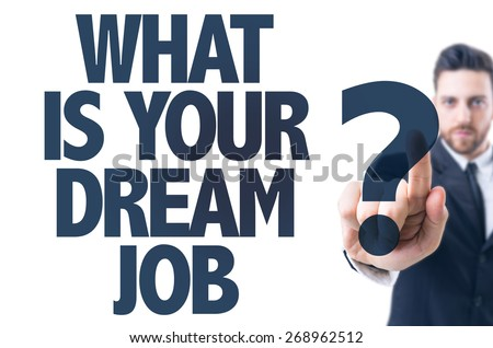 Business man pointing the text: What is Your Dream Job? - stock photo