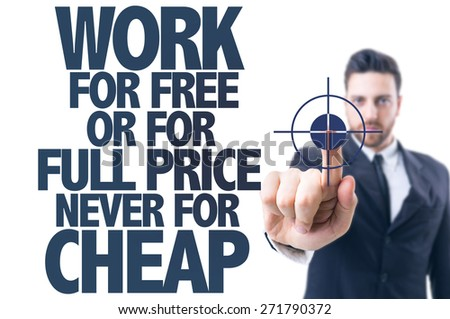 Business man pointing the text: Work For Free or For Full Price Never for Cheap - stock photo