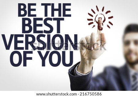 Business man pointing to transparent board with text: Be The Best Version Of You - stock photo