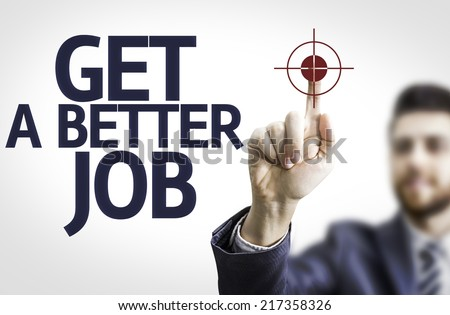 Business man pointing to transparent board with text: Get a Better Job - stock photo