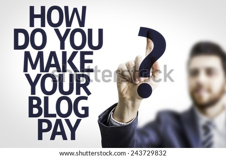 Business man pointing to transparent board with text: How Do You Make Your Blog Pay? - stock photo