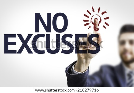 Business man pointing to transparent board with text: No Excuses - stock photo