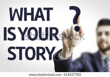 Business man pointing to transparent board with text: What is Your Story?  - stock photo