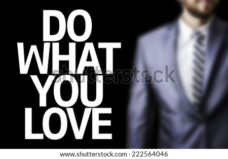 Business man with the text Do What you Love in a concept image - stock photo