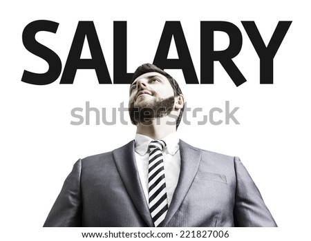 Business man with the text Salary in a concept image - stock photo