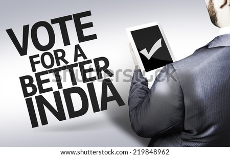 Business man with the text Vote for a Better India in a concept image - stock photo