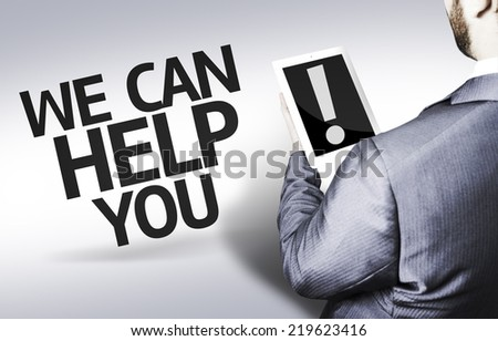Business man with the text We Can Help You! in a concept image - stock photo