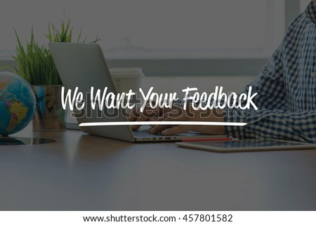 BUSINESS OFFICE WORKING COMMUNICATION WE WANT YOUR FEEDBACK BUSINESSMAN CONCEPT - stock photo