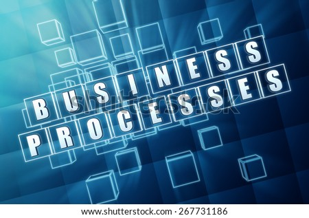 business processes - text in 3d blue glass cubes with white letters, business workflow concept - stock photo