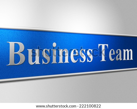 Business Team Indicating Teamwork Networking And Cooperation