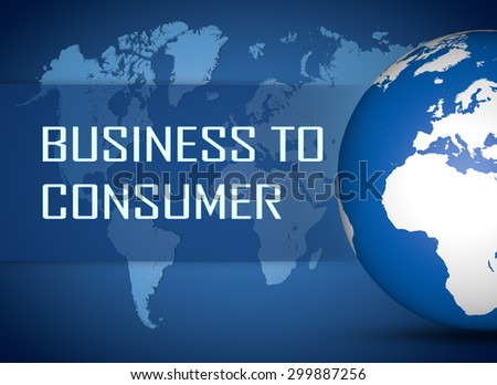 Business to Consumer concept with globe on blue world map background