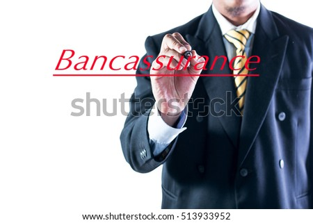 Businessman hand writing Bancassurance on transparent wipe board.