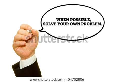 "Businessman hand writing ""When possible, solve your own problem"" on a transparent wipe board."