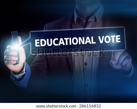 Businessman presses button  education vote on virtual screens. Business, technology, internet and networking concept. - stock photo