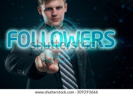 Businessman presses button followers on virtual screens. Business, technology, internet and networking concept. - stock photo