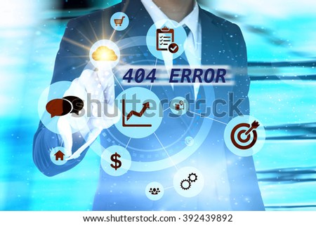 Businessman pressing button on the virtual screen with 404 ERROR  text , business concept. Internet concept, analysis concept - stock photo