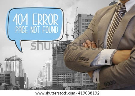 businessman stand with speech bubble 404 ERROR PAGE NOT FOUND  text  ,business concept ,business idea , solution concept - stock photo