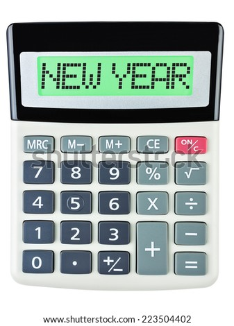 Calculator with NEW YEAR on display isolated on white background - stock photo
