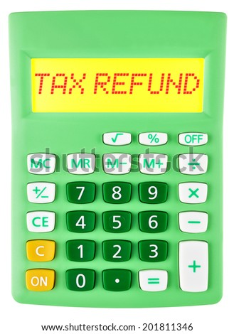 Calculator with TAX REFUND on display on white background - stock photo