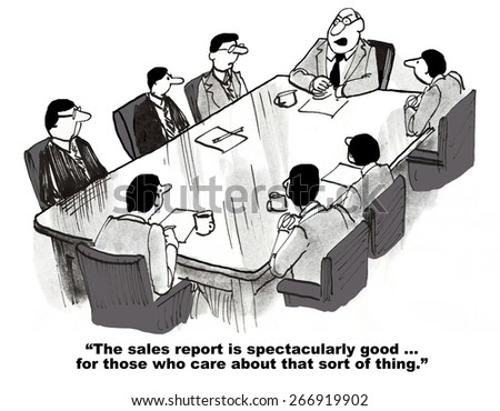 Cartoon of business leader telling team the sales report is spectacularly good, for those that care about that sort of thing.