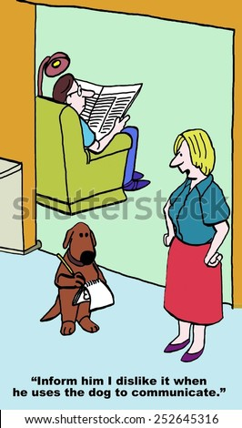 Cartoon of husband using the dog to communicate with wife, she says 'tell him I hate it when he uses the dog to communicate'. - stock photo