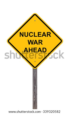 Caution Sign Isolated On White - Nuclear War Ahead This is an addition to my sign set series  - stock photo
